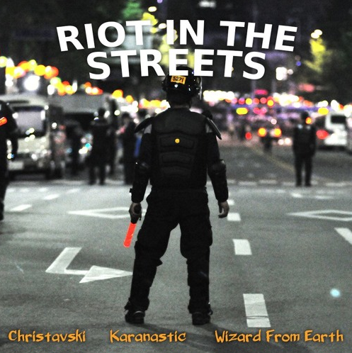 Karanastic – Riot in the Streets featuring Christavski & WizardfromEarth